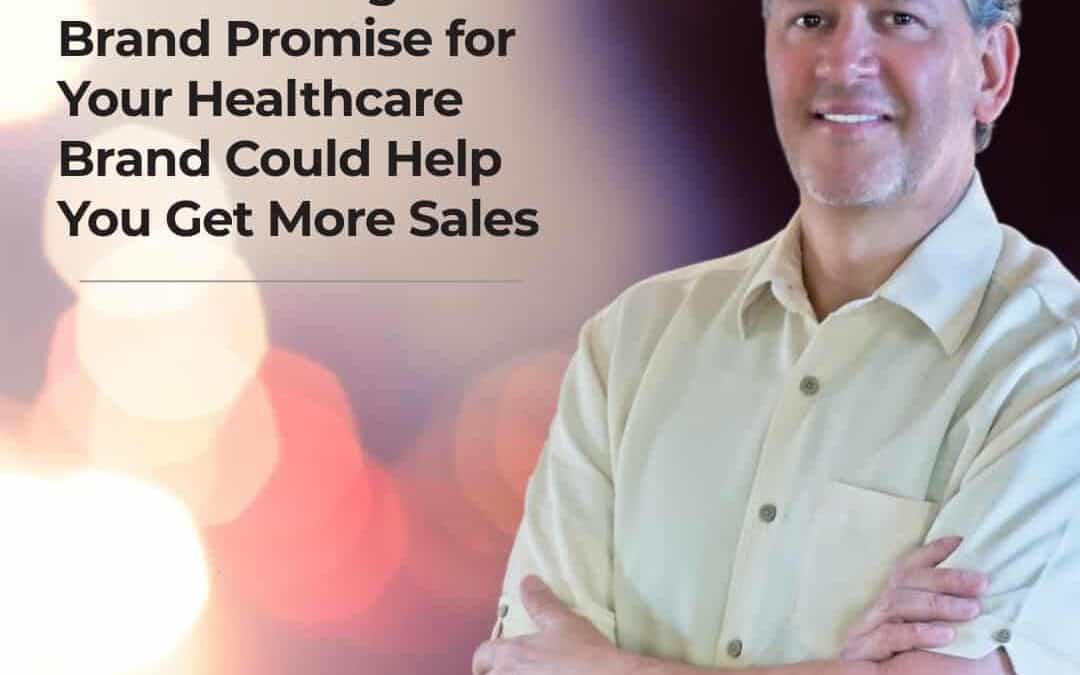 How a Strong Brand Promise for Your Healthcare Brand Could Help You Get More Sales